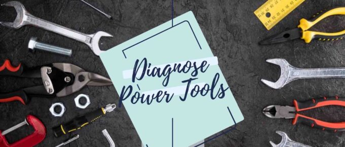 How to Diagnose and Fix Faulty Power Tools