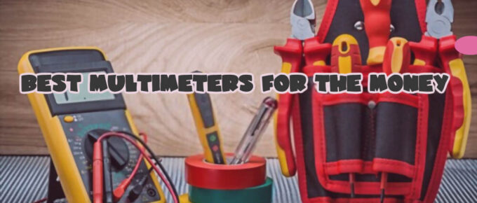 Best Multimeters for the Money