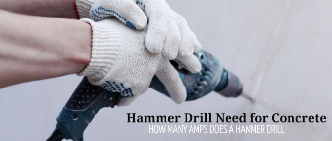 How Many Amps Does a Hammer Drill Need for Concrete